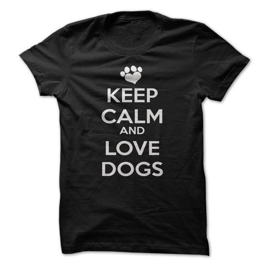 11 Keep Calm And Love Dogs 21 T Shirts Every Dog Owner Must Have!